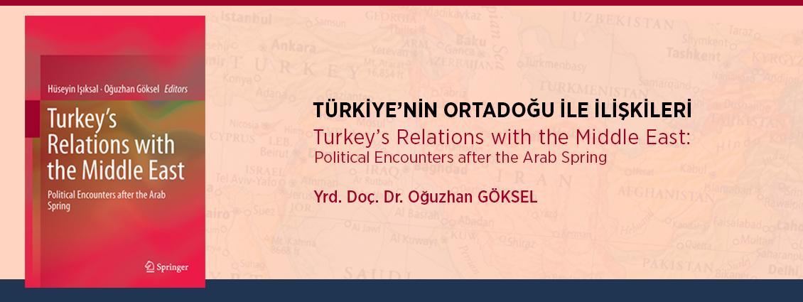 Yrd. Doç. Dr. Oğuzhan Göksel'den Yeni Bir Eser: Türkiye'nin Ortadoğu İle İlişkileri