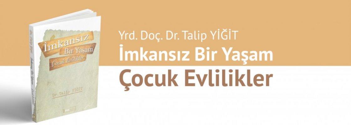 """Yrd. Doç. Dr. Talip Yiğit'ten """"Çocuk Evlilikler"""" Kitabı"""