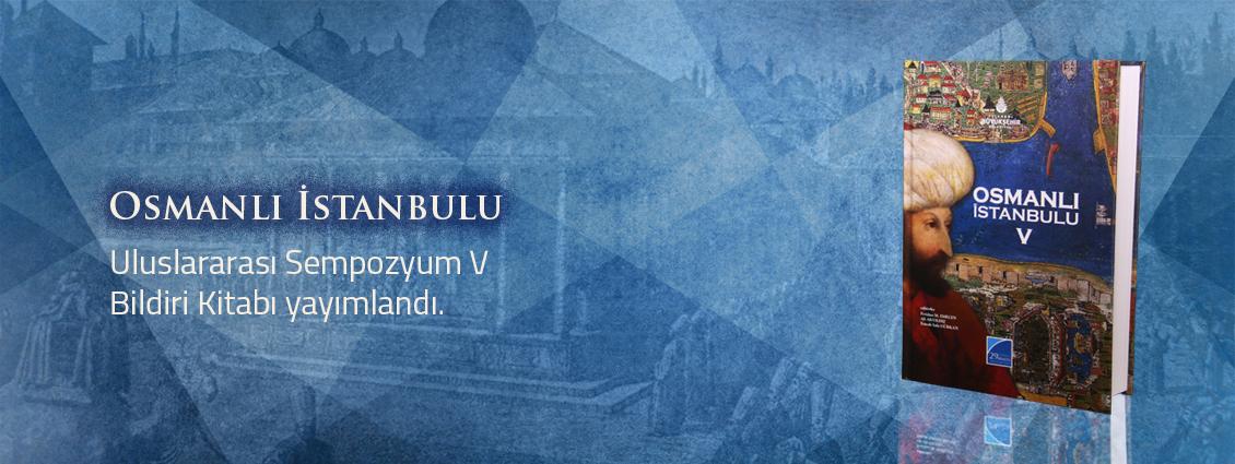 """""""Osmanlı İstanbulu"""" Uluslararası Sempozyum V Bildiri Kitabı Yayımlandı"""