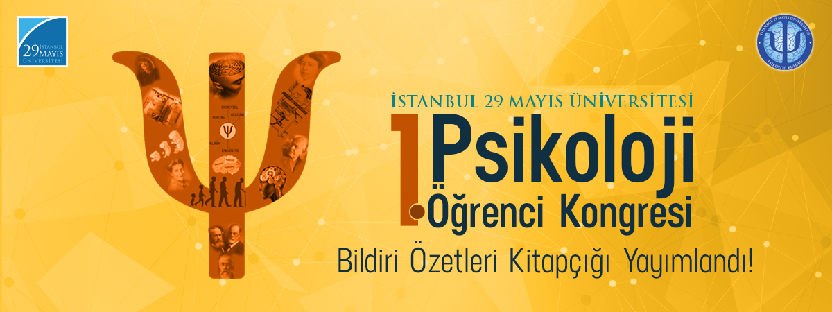 İstanbul 29 Mayıs Üniversitesi 1. Psikoloji Öğrenci Kongresi Kitapçığı için tıklayınız