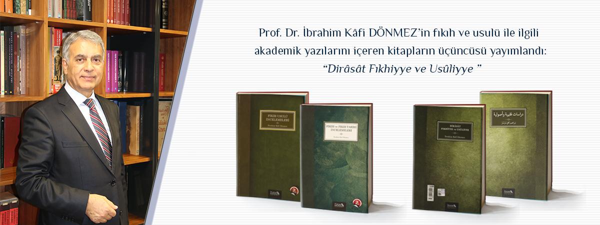 Prof. Dr. İbrahim Kâfi DÖNMEZ'in Fıkıh ve Usulü ile İlgili Kitaplarının Üçüncüsü Yayımlandı; Dirâsât Fıkhiyye ve Usûliyye