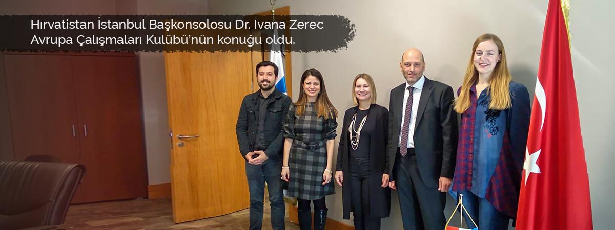 Hırvatistan İstanbul Başkonsolosu Dr. Ivana Zerec Avrupa Çalışmaları Kulübü'nün konuğu oldu