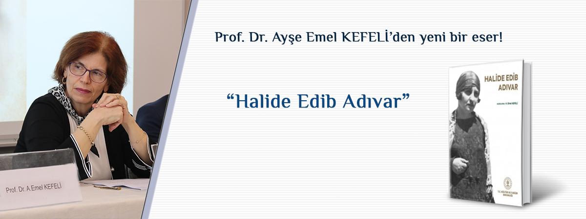 Prof. Dr. Emel Kefeli Tarafından Hazırlanan Halide Edib Adıvar Kitabı Tanıtıldı