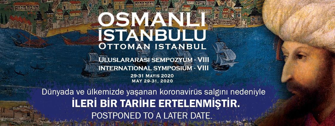 VIII. Uluslararası Osmanlı İstanbulu Sempozyumu Hakkında Önemli Duyuru
