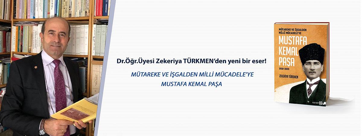 """Dr. Öğr. Üyesi Zekeriya TÜRKMEN'in Yeni Eseri """"Mütareke ve İşgalden Milli Mücadele'ye Mustafa Kemal Paşa"""" (1918-1920)"""