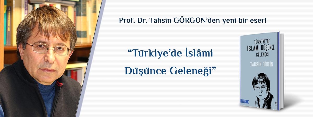 """Prof. Dr. Tahsin GÖRGÜN'den Yeni Bir Eser! """"Türkiye'de İslami Düşünce Geleneği"""""""