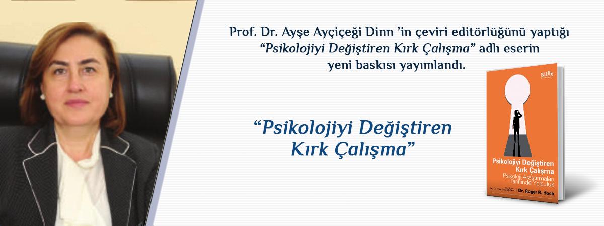 Prof. Dr. Ayşe Ayçiçeği-Dinn Tarafından Türkçeye Kazandırılan Psikolojiyi Değiştiren Kırk Çalışma- Psikoloji Araştırmaları Tarihinde Yolculuk Başlıklı Kitabın 2. Baskısı Yayımlandı