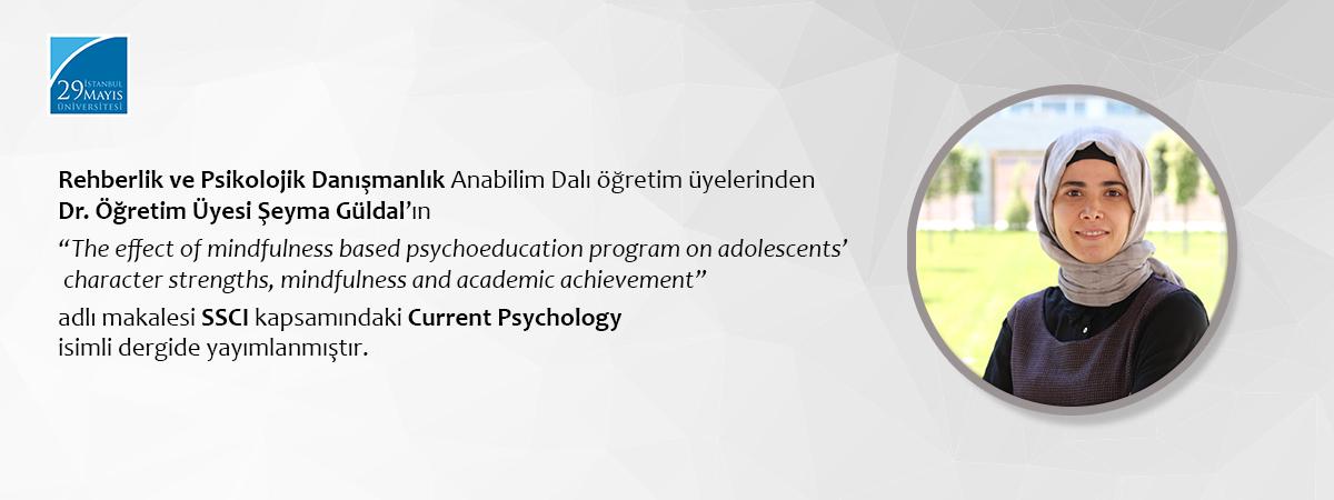 "Dr. Öğretim Üyesi Şeyma Güldal'ın ""The effect of mindfulness based psychoeducation program on adolescents' character strengths, mindfulness and academic achievement"" Adlı Makalesi SSCI Kapsamındaki Current Psychology 'de Yayımlanmıştır"