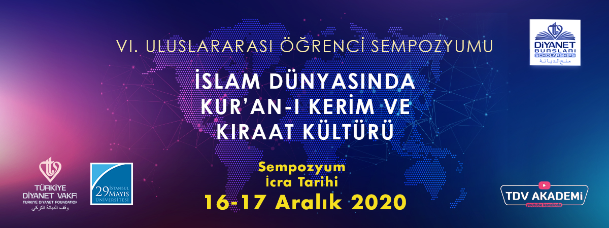 VI. Uluslararası Öğrenci Sempozyumu - İslam Dünyasında Kur'an-ı Kerim ve Kıraat Kültürü