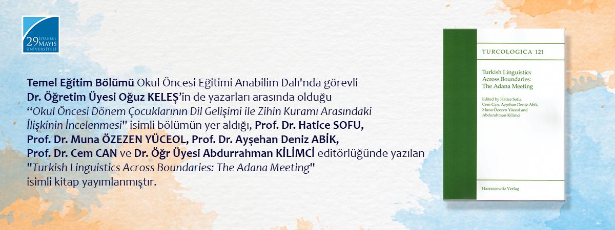"""Dr. Öğretim Üyesi Oğuz KELEŞ'in Yazarları Arasında Olduğu """"Turkish Linguistics Across Boundaries: The Adana Meeting"""" İsimli Kitap Yayınlanmıştır"""