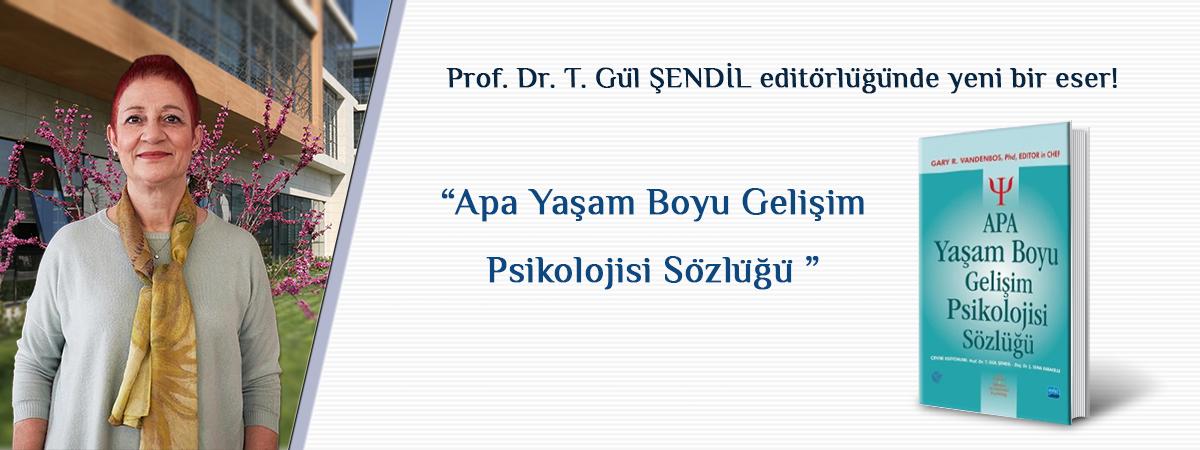 """Psikoloji Bölümü, Psikoloji Anabilim Dalı Öğretim Üyesi Prof. Dr. T. Gül ŞENDİL'in Editörlüğünü Yaptığı """"APA Yaşam Boyu Gelişim Psikolojisi Sözlüğü"""" Yayımlandı"""