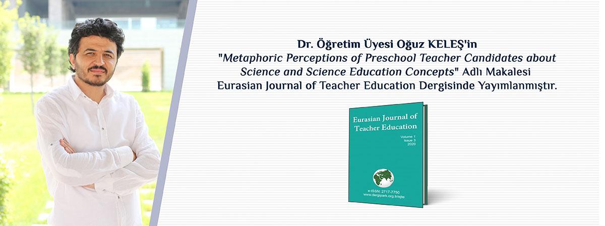 Dr. Öğretim Üyesi Oğuz KELEŞ'in Makalesi Eurasian Journal of Teacher Education Dergisinde Yayımlanmıştır