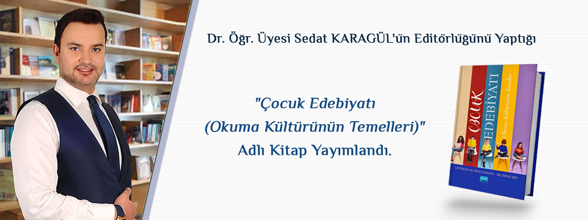 """Dr. Öğr. Üyesi Sedat KARAGÜL'ün Editörlüğünü Yaptığı """"Çocuk Edebiyatı (Okuma Kültürünün Temelleri)"""" Adlı Kitap Yayımlandı"""