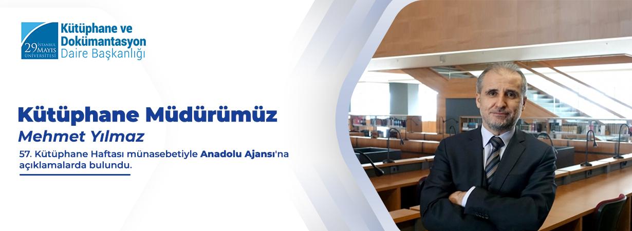 Kütüphane Müdürümüz Mehmet Yılmaz 57. Kütüphane Haftası münasebetiyle Anadolu Ajansı'na Açıklamalarda Bulundu
