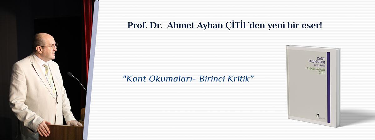 """Prof. Dr. Ahmet Ayhan ÇİTİL'in Kaleme Aldığı """"Kant Okumaları Birinci Kritik"""" Kitabı Yayımlandı"""