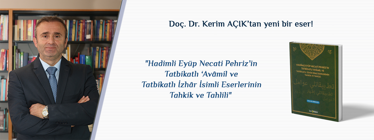 """Doç. Dr. Kerim AÇIK'ın Kaleme Aldığı """"Hadimli Eyüp Necati Pehriz'in Tatbikatlı 'Avâmil ve Tatbikatlı İzhâr İsimli Eserlerinin Tahkik ve Tahlili"""" Adlı Eser Yayımlandı"""