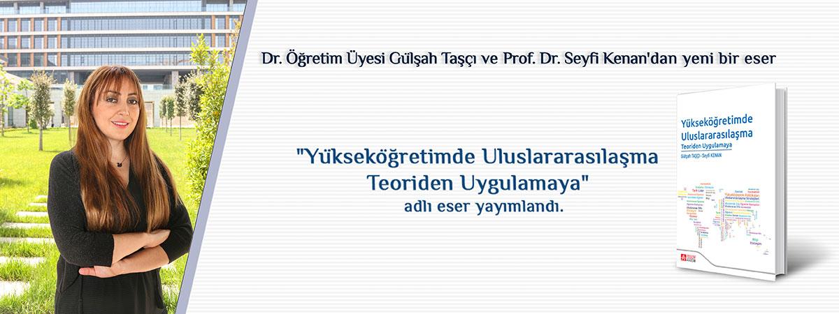 """Dr. Öğr. Üyesi Gülşah Taşçı ve Prof. Dr. Seyfi Kenan'ın Birlikte Kaleme Aldığı """"Yükseköğretimde Uluslararasılaşma Teoriden Uygulamaya"""" Adlı Eser Yayımlandı"""