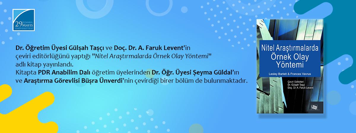 Dr. Öğretim Üyesi Gülşah Taşçı ve Doç. Dr. A. Faruk Levent'in Çeviri Editörlüğü Yaptığı Nitel Araştırmalarda Örnek Olay Yöntemi İsimli Kitap Yayınlandı