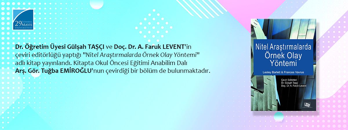 """Dr. Öğretim Üyesi Gülşah Taşçı ve Doç. Dr. A. Faruk Levent'in Çeviri Editörlüğü Yaptığı """"Nitel Araştırmalarda Örnek Olay Yöntemi"""" İsimli Kitap Yayınlandı"""