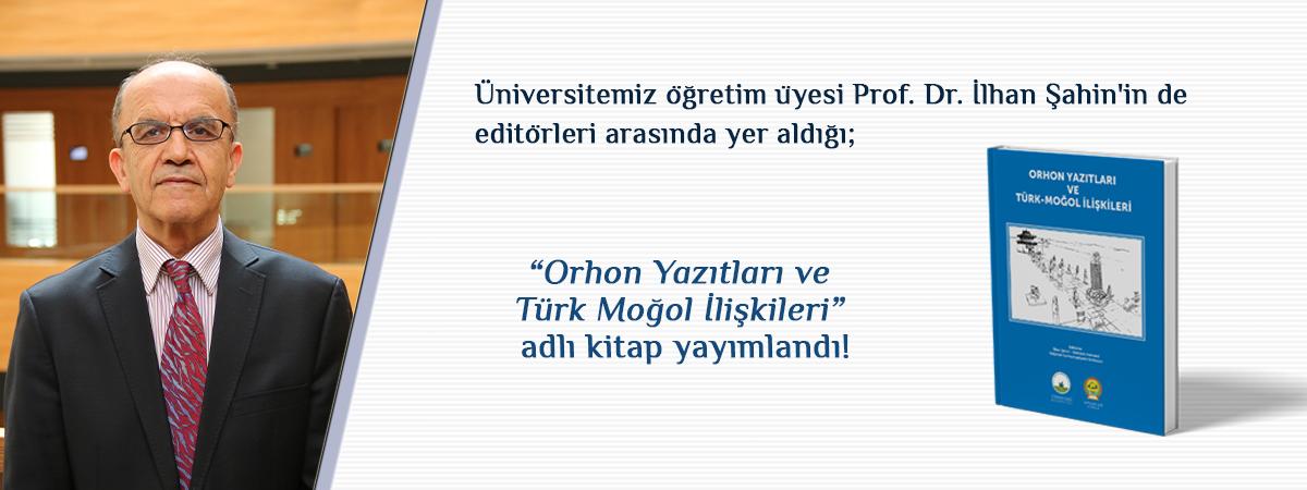 Prof. Dr. İlhan Şahin'in Editörleri Arasında Yer Aldığı Orhon Yazıtları ve Türk Moğol İlişkileri Adlı Kitap Yayınlanmıştır