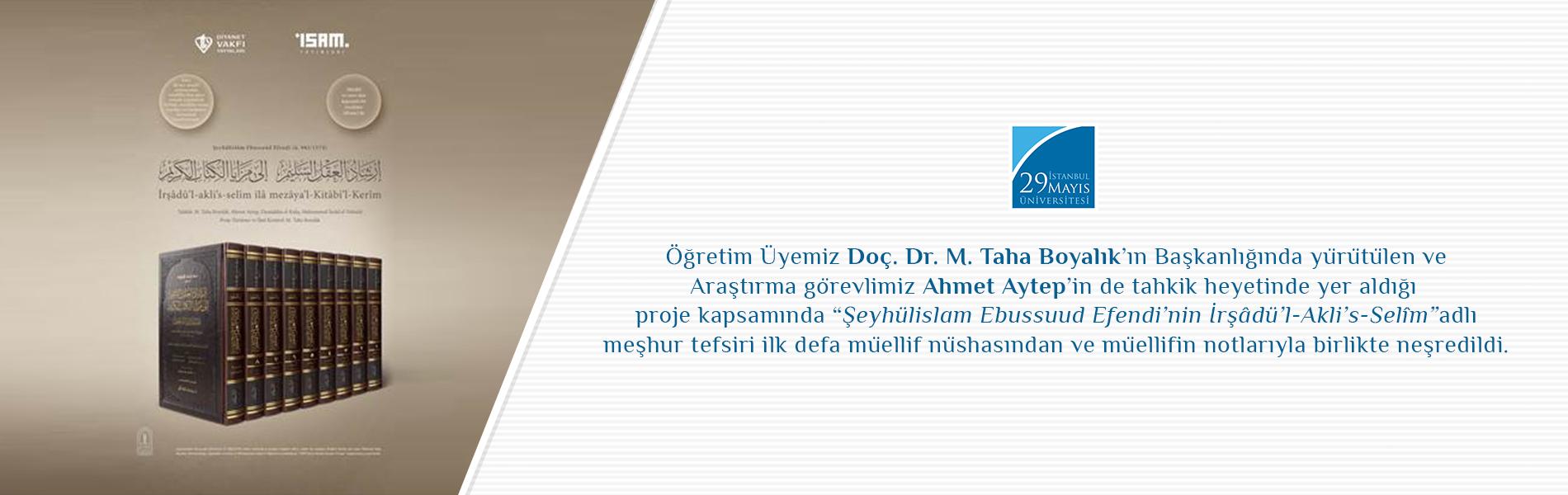 Doç. Dr. M. Taha Boyalık'ın Başkanlığında Yürütülen ve Arş. Gör. Ahmet Aytep'in de Tahkik Heyetinde Yer Aldığı Proje Kapsamında Şeyhülislam Ebussuud Efendi'nin İrşâdü'l-Akli's-Selîm 9 Cilt Olarak Neşredildi